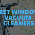 Best Window Vacuum Cleaners