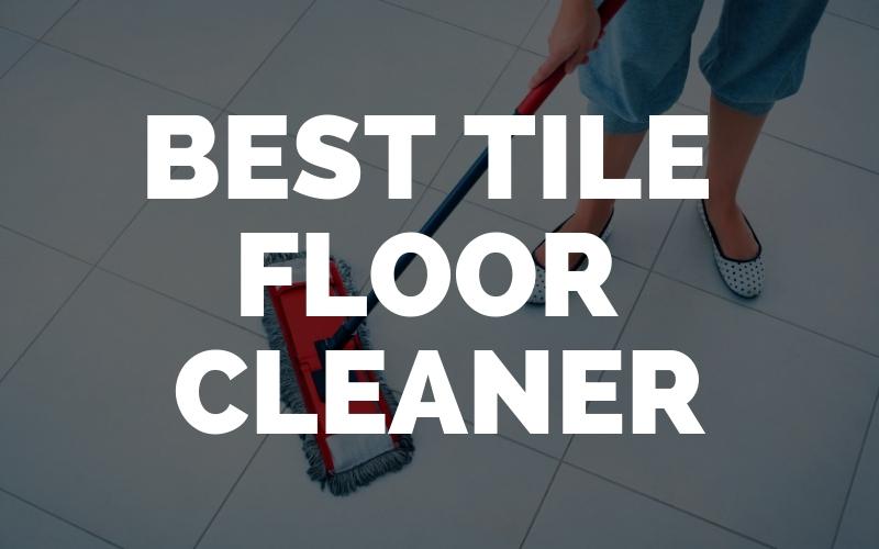 Best Tile Floor Cleaner