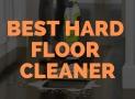 Best Hard Floor Cleaner